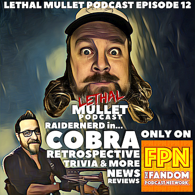 Lethal Mullet Podcast: Episode 12: Cobra Retrospective