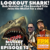 Lethal Mullet Podcast: Episode 13: Rob Wainfur's Fandom & Fun