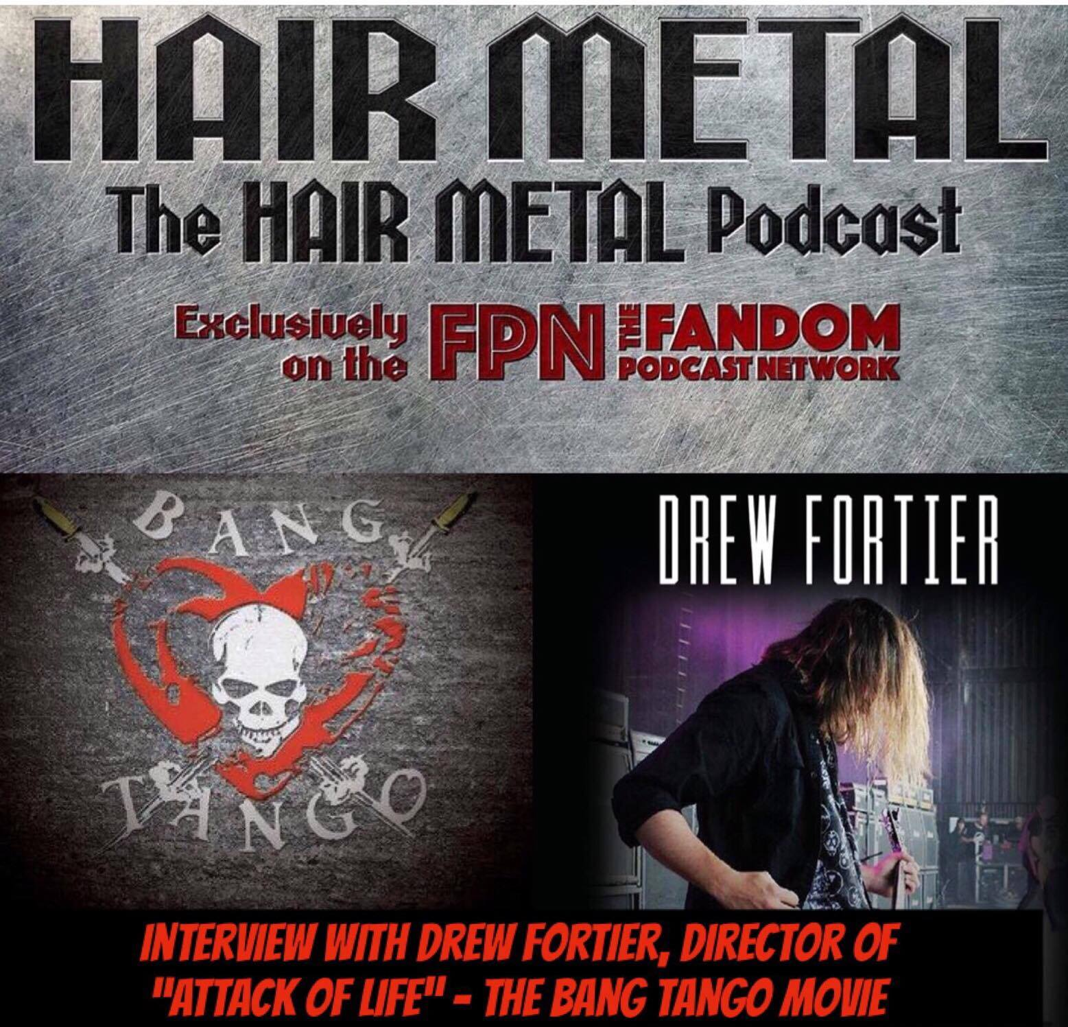 Hair Metal Podcast 07: Interview Special w/ Guest DREW FORTIER - Director of ATTACK OF LIFE: THE BANG TANGO MOVIE
