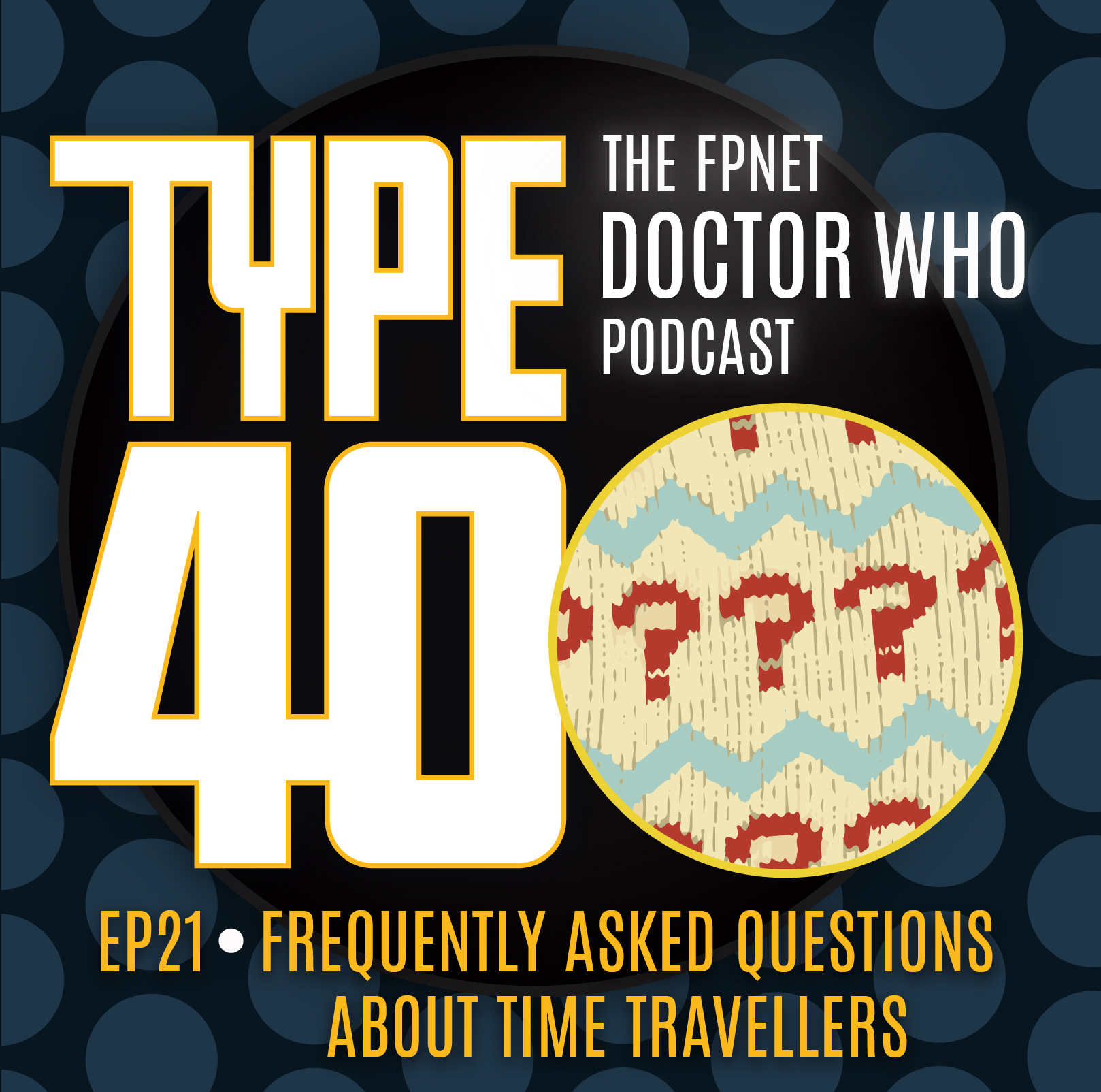 TYPE 40: A Doctor Who Podcast  Episode 21: Frequently Asked Questions About Time Travellers
