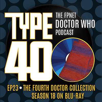 TYPE 40: A Doctor Who Podcast  Episode 23: The Fourth Doctor Collection – Season 18 on Blu-Ray