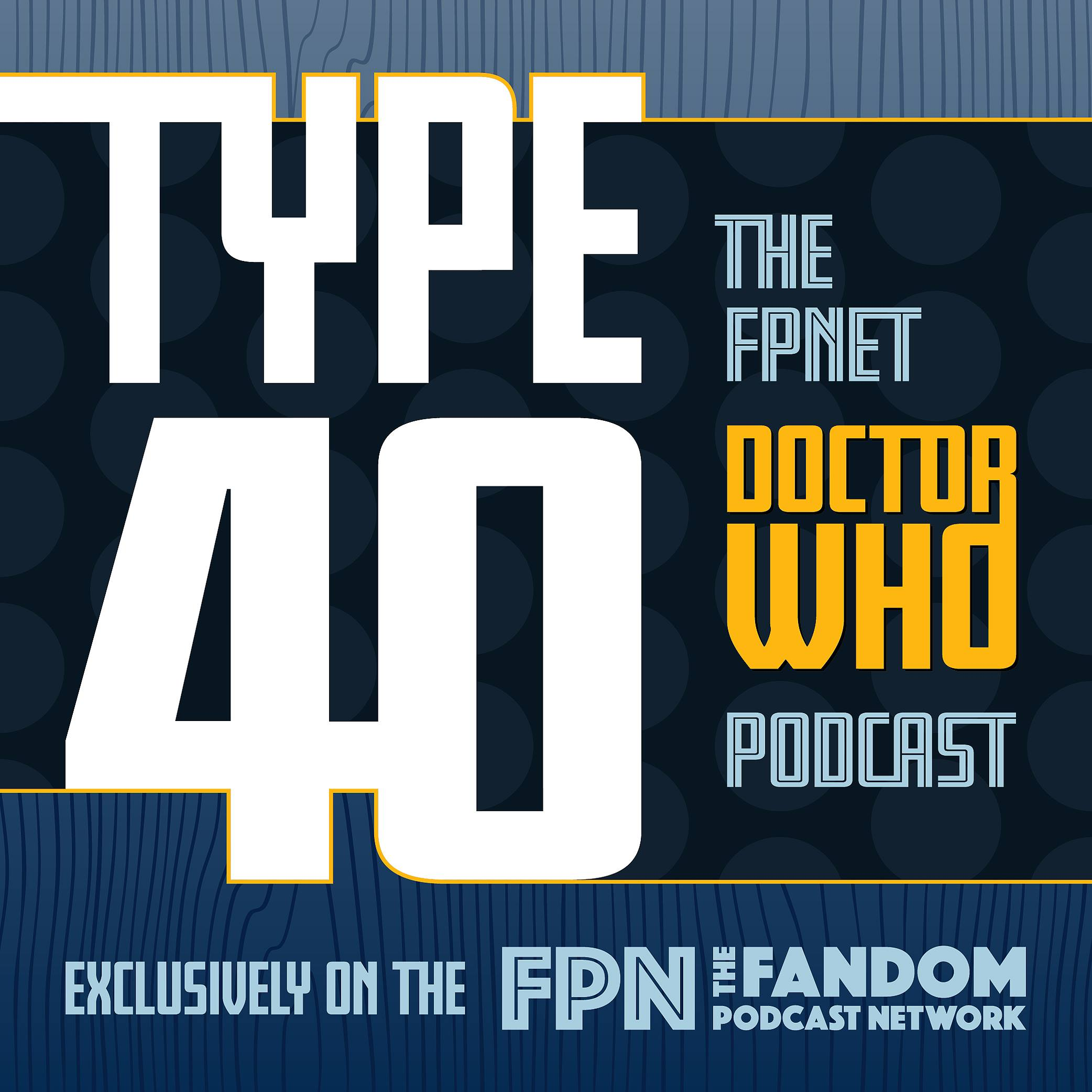 Type 40: A Doctor Who Podcast  Episode 7: A Fixed Point in Time