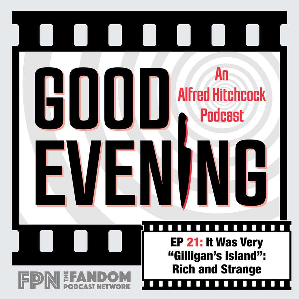 "Good Evening Episode 21: It Was Very ""Giiligan's Island"": Rich and Strange"