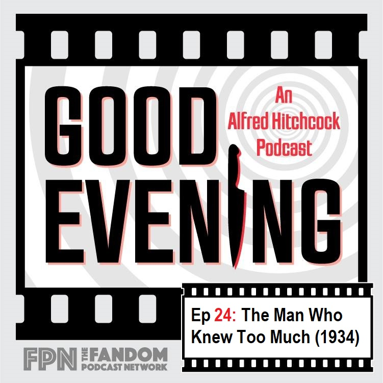 Good Evening Episode 24: So You liked It?: The Man Who Knew Too Much (1934)