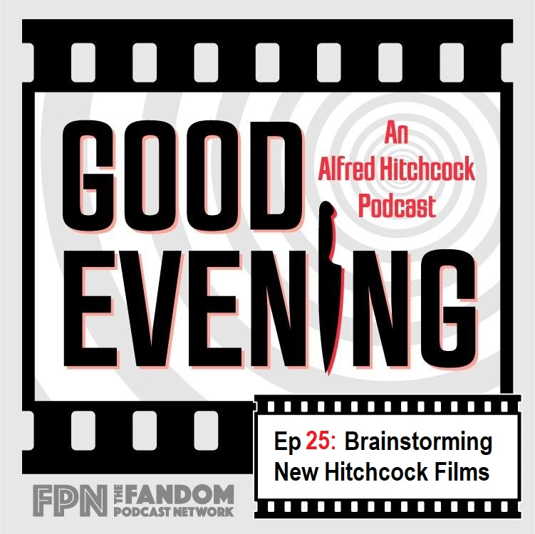 Good Evening Episode 25: Where Are My Slippers?: Brainstorming New Hitchcock