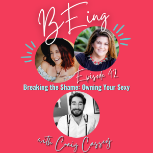 EPISODE 42: Breaking the Shame: Owning Your Sexy with Craig Cassey