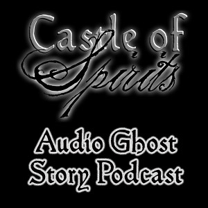 Castle of Spirits Audio Ghost Stories Podcast #17