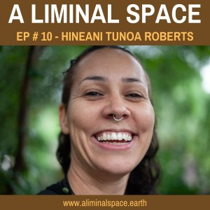 EP #10 - Can Indigenous wisdom change the world? (Hineani Tunoa Roberts)
