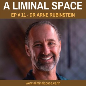 EP #11 - Rites of passage: Creating liminal space for personal growth. (Dr. Arne Rubinstein)