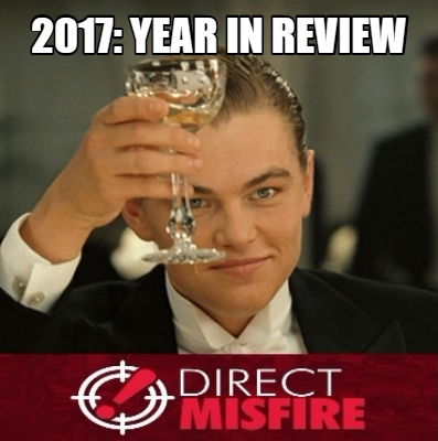 Direct Misfire's 2017 Year in Review