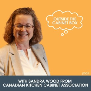 07: Sandra Wood from Canadian Kitchen Cabinet Association