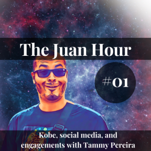 The Juan Hour #01   Kobe, social media, and engagements with Tammy Pereira