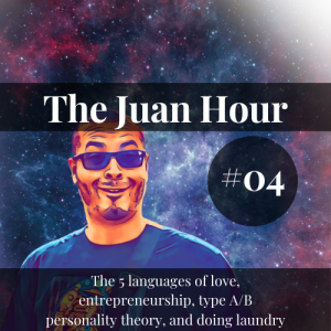 The Juan Hour #04 | The 5 languages of love, entrepreneurship, type A/B personality theory, and doing laundry