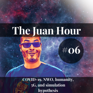 The Juan Hour #06   COVID-19, NWO, humanity, 5G, and simulation hypothesis