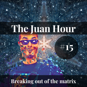 The Juan Hour #15 | Breaking out of the matrix