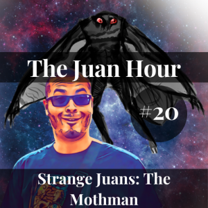The Juan Hour #20 | Strange Juans: The Mothman