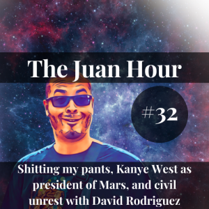 The Juan Hour #32 | Shitting my pants, Kanye West as president of Mars, and civil unrest with David Rodriguez