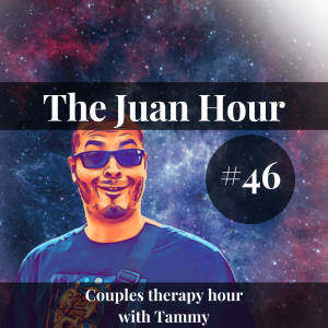 The Juan Hour #46 | Couples therapy hour with Tammy