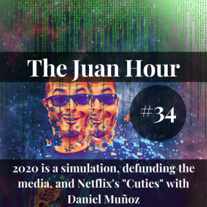The Juan Hour #34 | 2020 is a simulation, defunding the media, and Netflix's