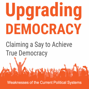 UD Episode 1: Weaknesses of the Current Political Systems, Upgrading Democracy Podcast