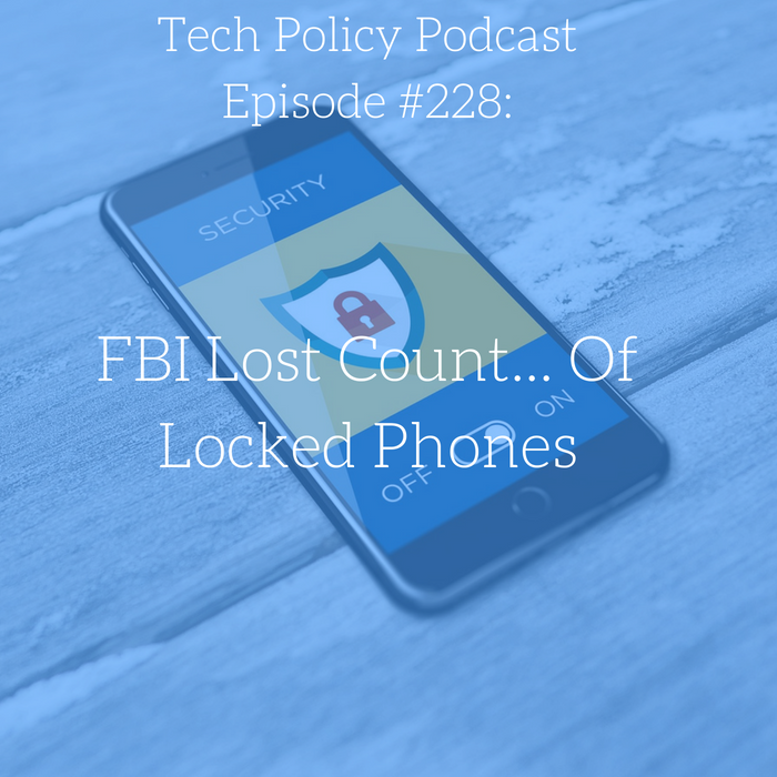#228: FBI Lost Count… Of Locked Phones