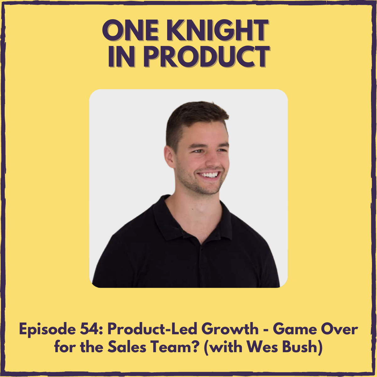 """Product-Led Growth - Game Over for the Sales Team? (with Wes Bush, author """"Product-Led Growth"""" & founder @ ProductLed)"""
