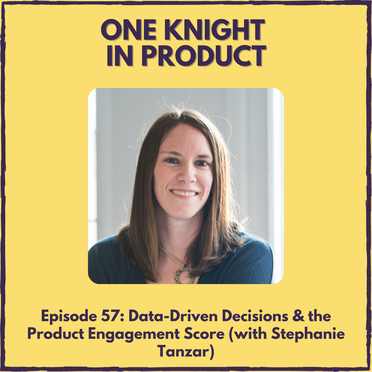 Data-Driven Decisions & the Product Engagement Score (with Stephanie Tanzar, Director of PM @ Pendo)
