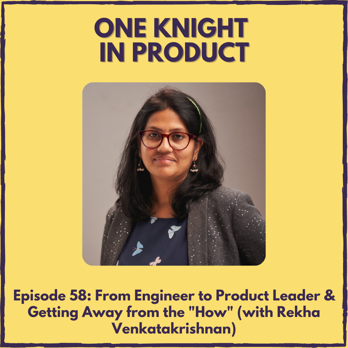 """From Engineer to Product Leader & Getting Away from the """"How"""" (with Rekha Venkatakrishnan, Senior Manager, Group PM @ Walmart)"""