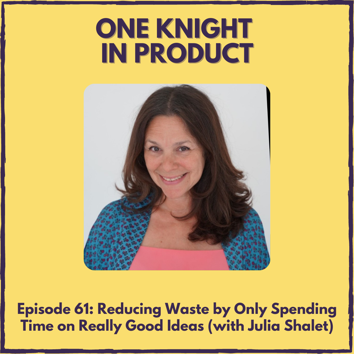"""Reducing Waste by Only Spending Time on Really Good Ideas (with Julia Shalet, author """"The Really Good Idea Test"""")"""