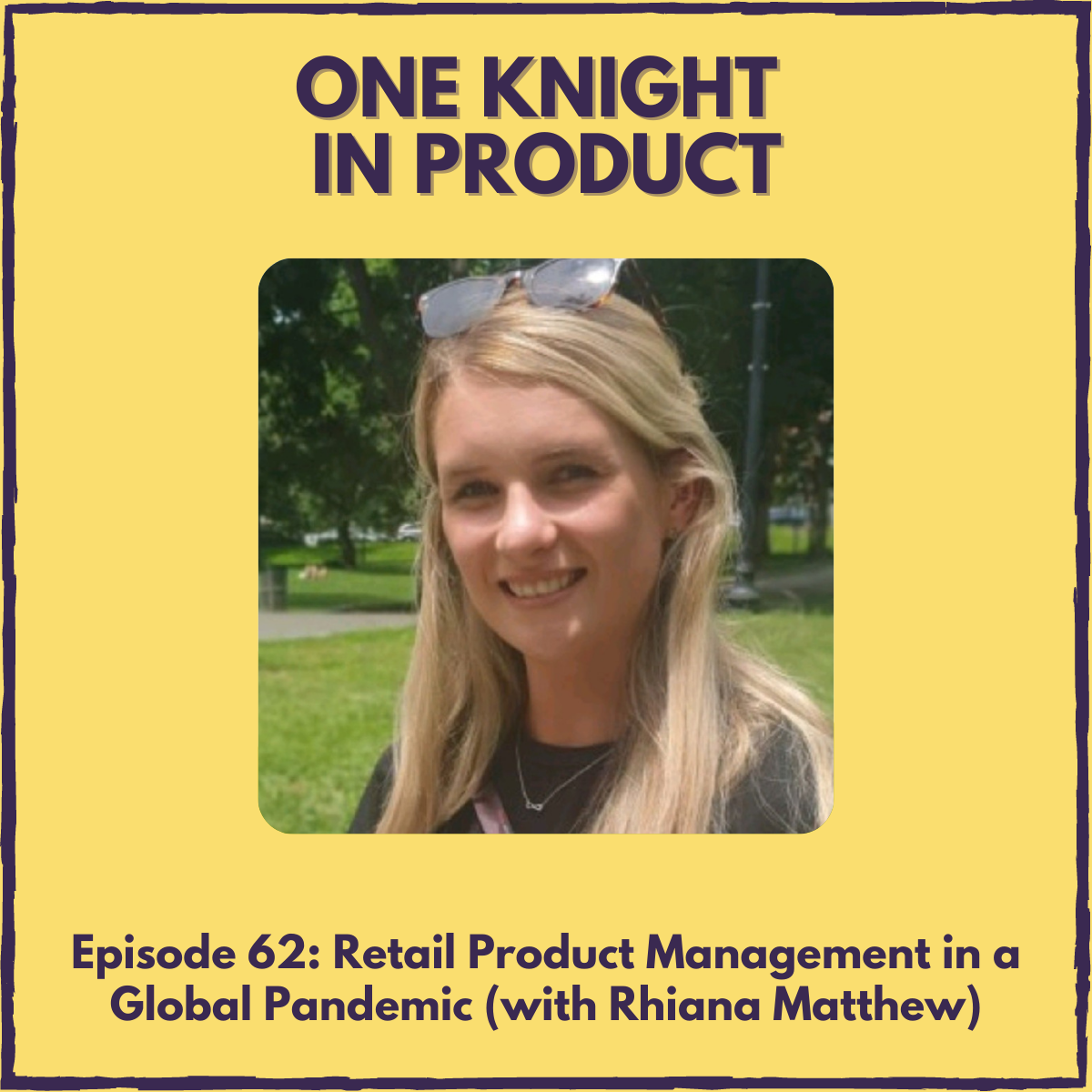 Retail Product Management in a Global Pandemic (with Rhiana Matthew, Senior PM @ Publicis Sapient)