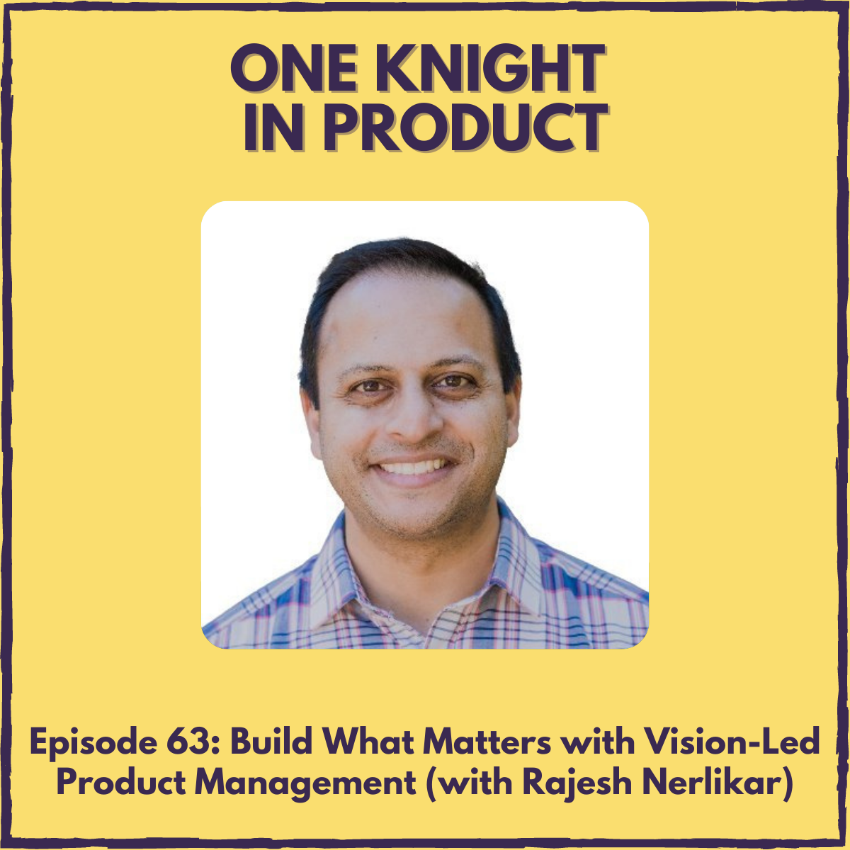 """Build What Matters with Vision-Led Product Management (with Rajesh Nerlikar, CEO @ Prodify & author """"Build What Matters"""")"""