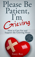 Please Be Patient I'm Grieving, by author Gary Roe
