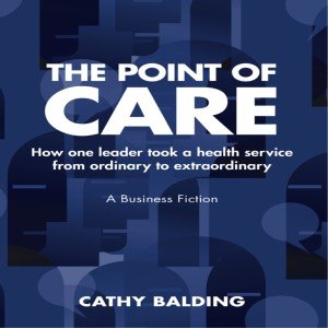 The Point of Care: how one leader took a health service from ordinary to extraordinary: Chapter 1. By Cathy Balding.