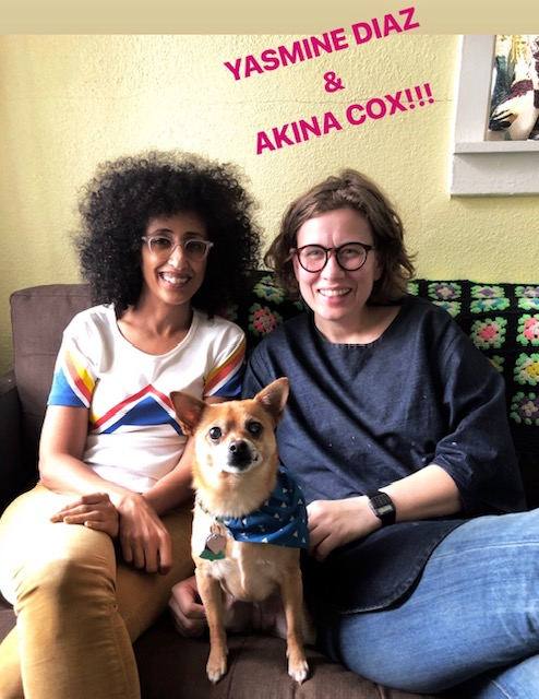 Episode #147-YASMINE DIAZ & AKINA COX!!! Talking about secrets, estrangement, cults, religion, zines & MORE.