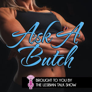 Do Butch Women Want To Be Men? - Ask A Butch