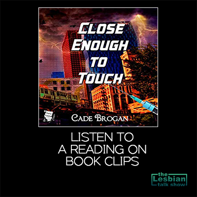 Close Enough To Touch by Cade Brogan - Book Clips