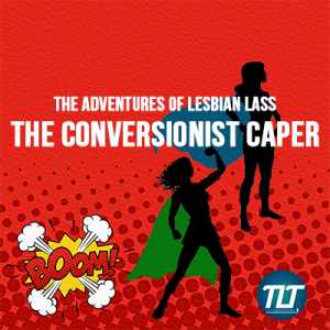 The Conversionist Caper - The Adventures Of Lesbian Lass