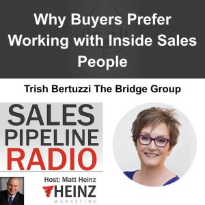 Why Buyers Prefer Working with Inside Sales People - Trish Bertuzzi Podcast