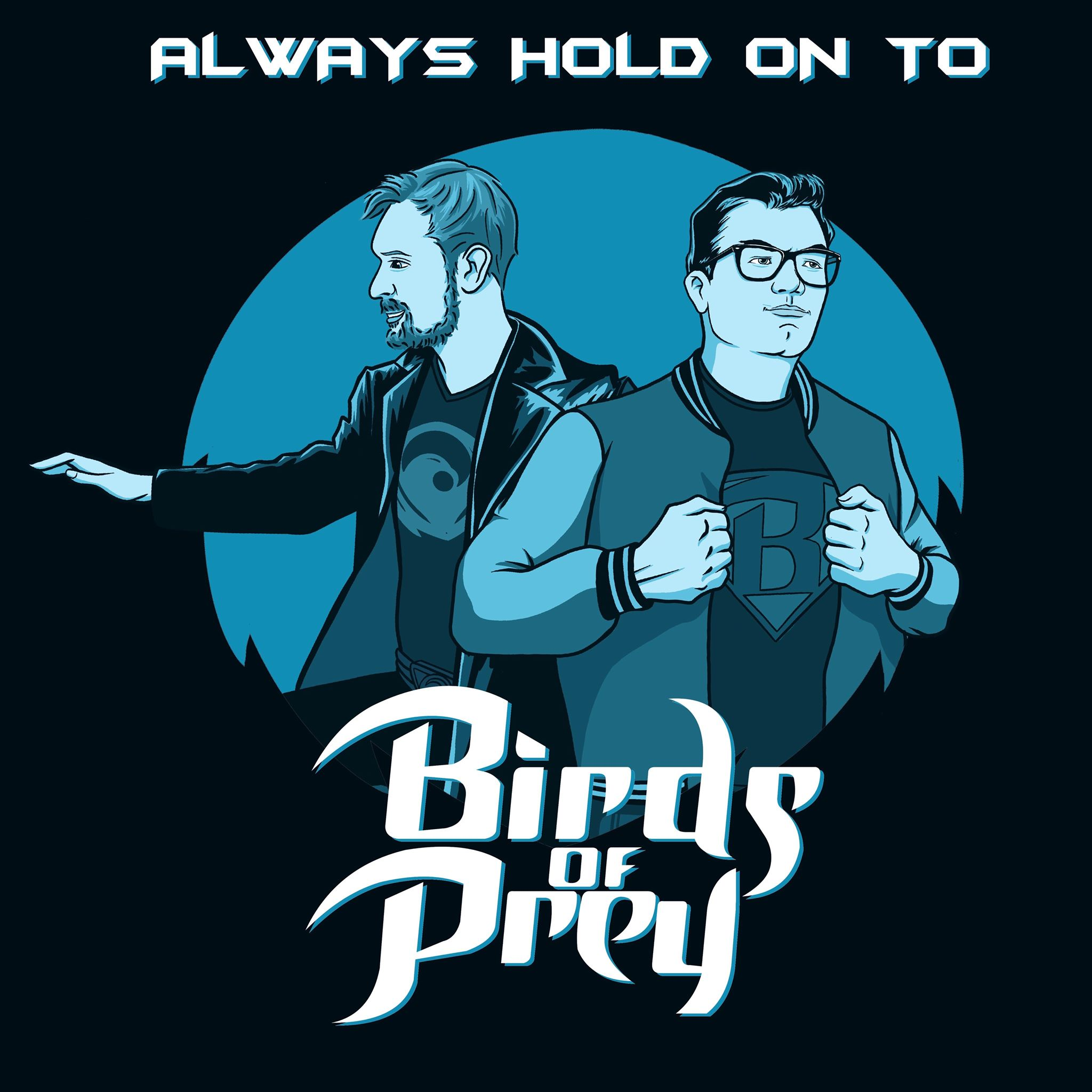 Always Hold On To Birds Of Prey Birds Of Prey 2020 Pre Game Patreon Special