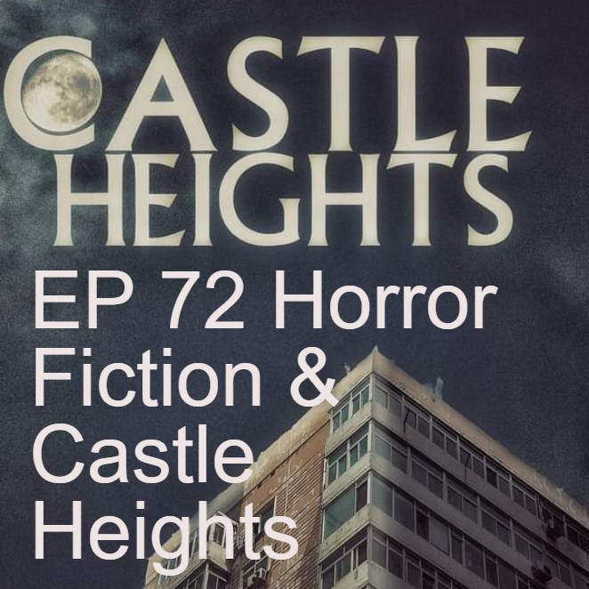 EP 72 Horror Fiction & Castle Heights