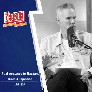 Real Answers to Racism, Riots and Injustice | Debrief Episode 167