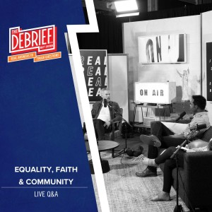 Equality, Faith, & Community | Debrief Episode 168