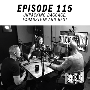 Episode 115 | Unpacking Baggage: Exhaustion and Rest