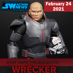 Feb 24, 2021: The Black Series Bad Batch Wrecker Reveal! - Video Podcast