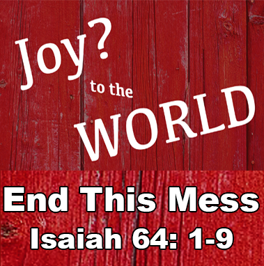 End This Mess - Isaiah 64:1-9