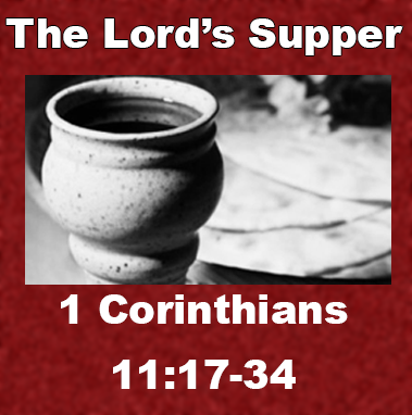 The Lord's Supper - 1 Corinthians 11:17-34