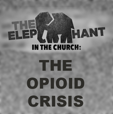 The Elephant in the Church: The Opioid Crisis - Scriptures: Various
