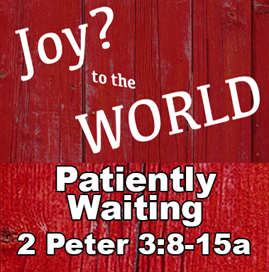 Patiently Waiting - 2 Peter 3:8-15a