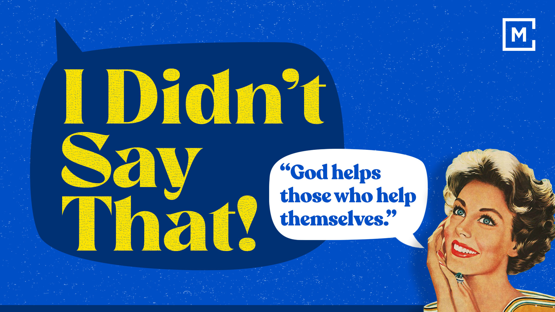 "I Didn't Say That | ""God Helps Those Who Help Themselves"" 