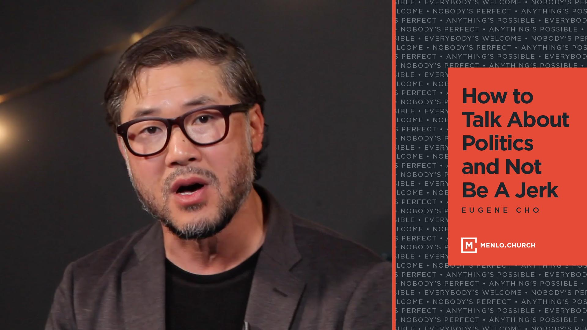 How to Talk About Politics and Not Be A Jerk   Eugene Cho